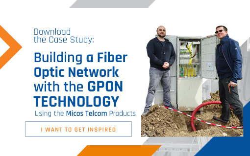 Case Study: Building a Fiber Optic Network with the GPON Technology Using the Micos Telcom Products